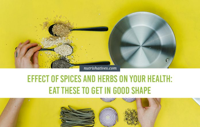 Effect of Spices and Herbs On Your Health: Eat these to Get in Good Shape