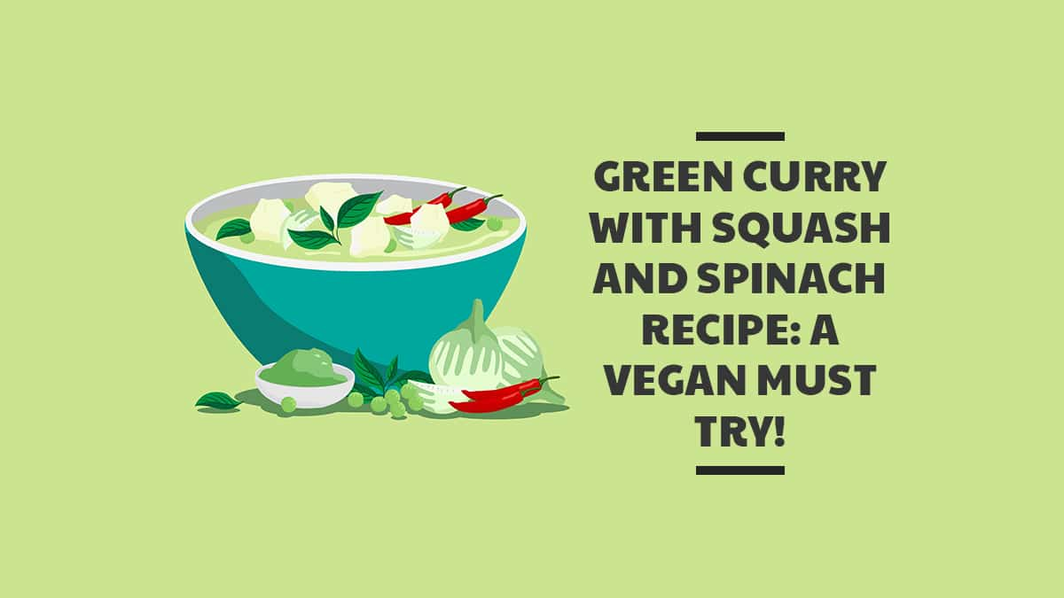Green Curry with Squash and Spinach Recipe A Vegan Must Try