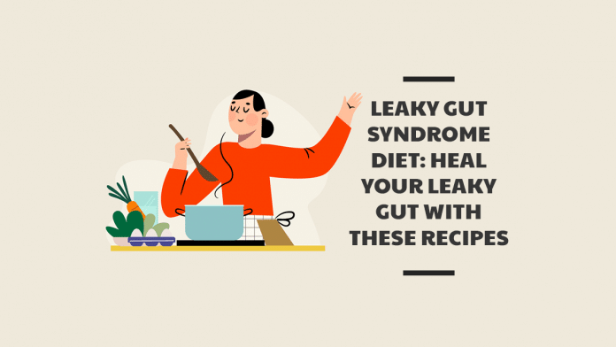 Leaky Gut Syndrome Diet: Heal Your Leaky Gut with these Recipes