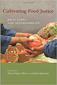 Cultivating Food Justice: Race, Class and Sustainability