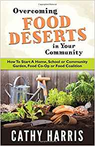 Overcoming Food Deserts in Your Community: How to Start A Home, School or Community Garden, Food Co-Op or Food Coalition