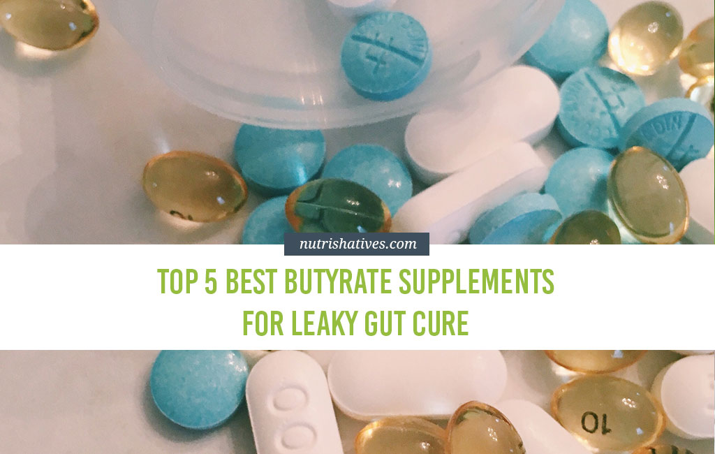 Top 5 Best Butyrate Supplements for Leaky Gut Cure - Nutrishatives