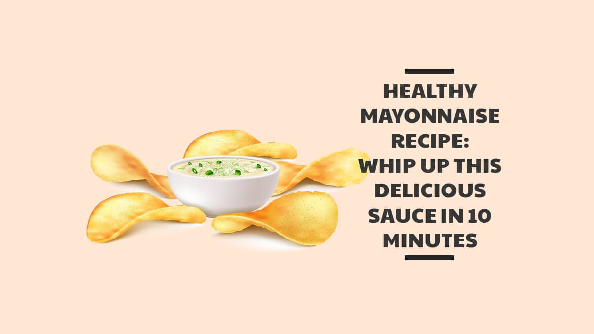 Healthy Mayonnaise Recipe: Whip Up this Delicious Sauce in 10 Minutes