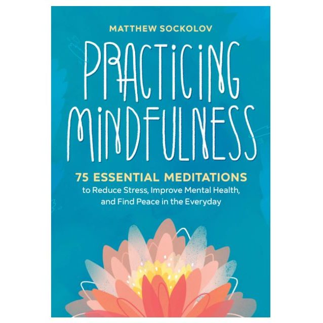 Practicing Mindfulness - 75 Essential Meditations to Reduce Stress