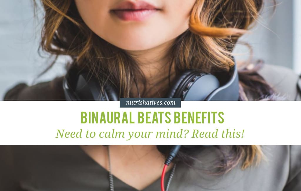 Binaural Beats Benefits: Read this to Calm Your Mind - Nutrishatives