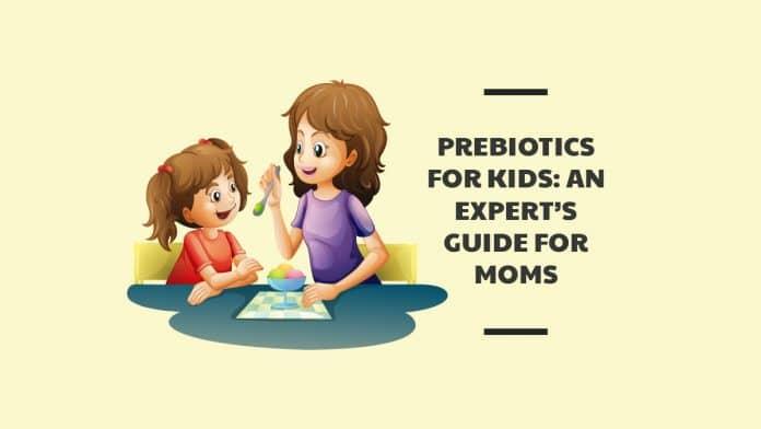 Prebiotics for Kids: An Expert's Guide for Moms
