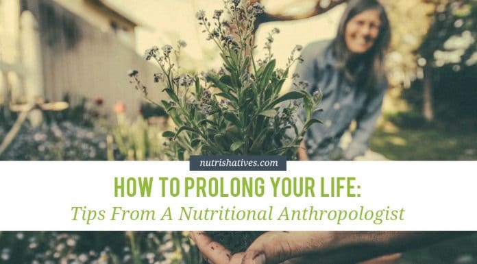 How to Prolong Your Life: Tips from a Nutritional Anthropologist