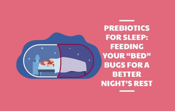 "Prebiotics for Sleep: Feeding Your ""Bed"" Bugs for a Better Night's Rest"