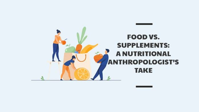 Food vs. Supplements: A Nutritional Anthropologist's Take