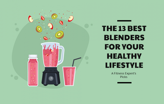 The 13 Best Blenders for Your Healthy Lifestyle