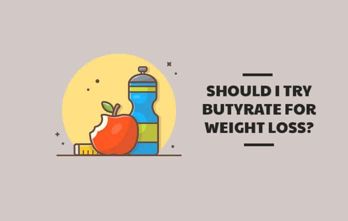 Should I Try Butyrate for Weight Loss