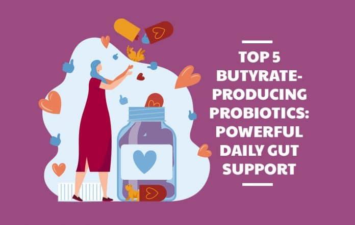 Top 5 Butyrate-Producing Probiotics